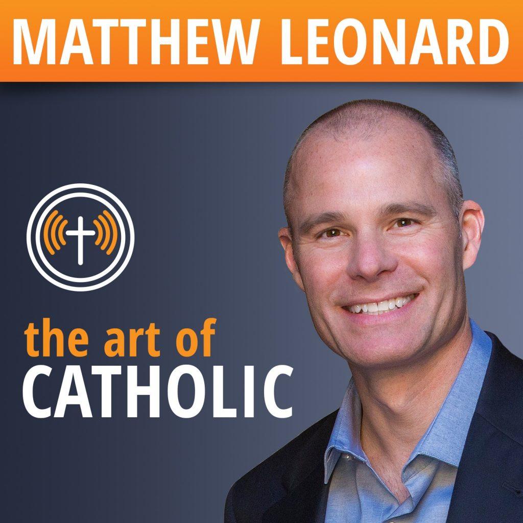 The Art of Catholic with Matthew S. Leonard