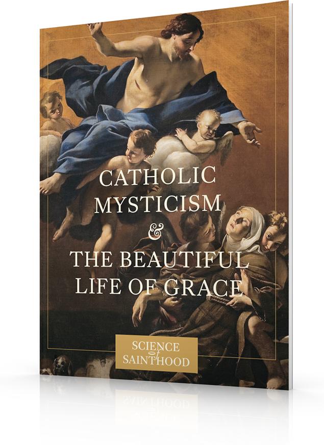 Catholic Mysticism & the Beautiful Life of Grace